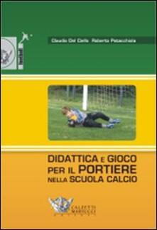 Criticalwinenotav.it Didattica e gioco per il portiere nella scuola calcio. Con DVD Image