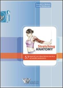 Stretching anatomy. 57 esercizi con descrizione tecnica ed analisi anatomica - Arnold G. Nelson,Jouko Kokkonen - copertina
