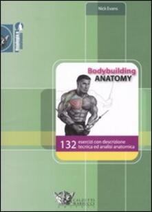 Bodybuilding anatomy. 132 esercizi con descrizione tecnica ed analisi anatomica - Nick Evans - copertina
