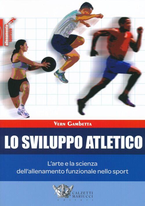 Lo sviluppo atletico. L'arte e la scienza dell'allenamento funzionale nello sport