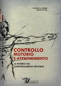 Controllo motorio e apprendimento. La ricerca sul comportamento motorio - Richard A. Schmidt,Timothy D. Lee - copertina