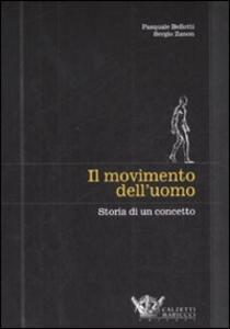 Il movimento dell'uomo. Storia di un concetto - Pasquale Bellotti,Sergio Zanon - copertina