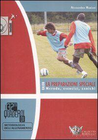 Calcio. La preparazione speciale. Metodo, esercizi, carichi