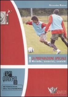Calcio. La preparazione speciale. Metodo, esercizi, carichi - Alessandro Mariani - copertina