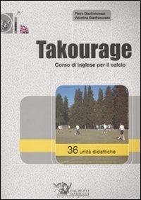 Takourage. Corso di inglese per il calcio. 36 unità didattiche. Con CD-ROM - Gianfrancesco Pietro Gianfrancesco Valentina - wuz.it