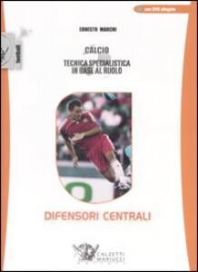 Calcio. Tecnica specialistica in base al ruolo: difensori centrali. Con DVD - Ernesto Marchi - copertina