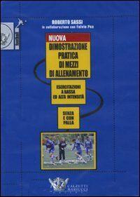 Nuova dimostrazione pratica di mezzi d'allenamento. Esercitazioni a bassa ed alta intensità senza e con la palla. DVD. Con libro