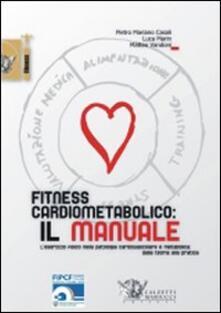 Fitness cardiometabolico: il manuale - Pietro M. Casali,Luca Marin,Matteo Vandoni - copertina