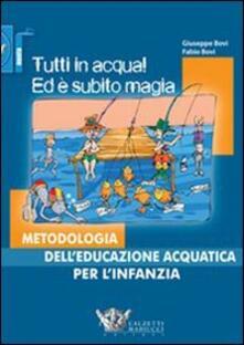 Tutti in acqua! Ed è subito magia. Metodologia dell'educazione acquatica per l'infanzia - Giuseppe Bovi,Fabio Bovi - copertina