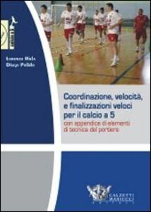 Libro Coordinazione, velocità e finalizzazioni veloci per il calcio a 5. Con appendice di elementi di tecnica del portiere. DVD. Con libro Lorenzo Riela , Diego Polido