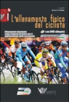 Promoartpalermo.it L' allenamento fisico del ciclista. Allenamento funzionale come proposta di lavoro per il miglioramento delle prestazioni. Con DVD Image