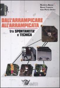 Dall'arrampicare all'arrampicata. Tra spontaneità e tecnica - Nicoletta Bressa,Bruno Capretta,G. Pietro Denicu - copertina