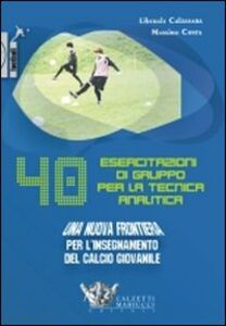 Quaranta esercitazioni di gruppo per la tecnica analitica. Una nuova frontiera per l'insegnamento del calcio giovanile. DVD. Con libro