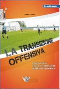 La transizione offensiva. Aspetti teorici, tattica e progressione didattico-esercitativa. Con DVD - Amedeo Cassia - copertina