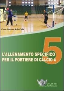 L' allenamento specifico per il portiere di calcio a 5. DVD. Con libro - Cesar Arcones de la Calle - copertina