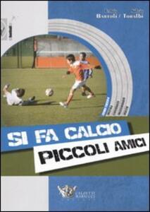 Si fa calcio piccoli amici. Con CD-ROM - Fabio Bartoli,Silvio Toralbi - copertina