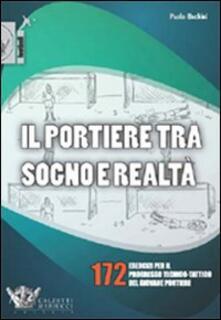 Il portiere tra sogno e realtà. 172 esercizi per il progresso tecnico-tattico del giovane portiere. Ediz. illustrata.pdf