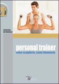Personal trainer. Come sceglierlo, come diventarlo - De Pascalis Pierluigi - wuz.it
