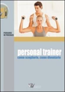 Personal trainer. Come sceglierlo, come diventarlo - Pierluigi De Pascalis - copertina