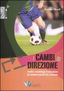 I cambi di direzione. Analisi e metodologia di allenamento dei movimenti specifici del calciatore - Agostino Tibaudi - copertina