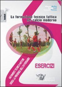 La formazione tecnico tattica nel calcio moderno. Con DVD. Vol. 1: Movimenti tecnico-motori senza la presenza dell'avversario.