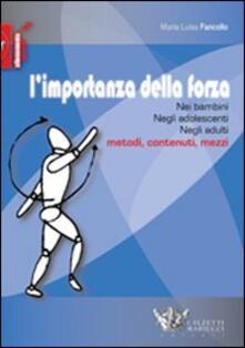 L' importanza della forza. Nei bambini, negli adolescenti, negli adulti. Metodi, contenuti, mezzi - M. Lucia Fancello - copertina
