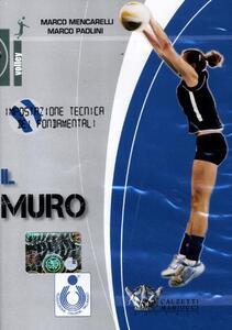 Il muro. Impostazione tecnica dei fondamentali. Con DVD - Marco Mencarelli,Marco Paolini - copertina