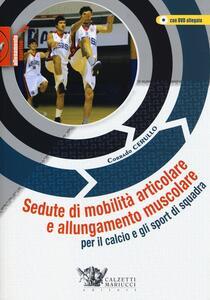 Sedute di mobilità articolare e allungamento muscolare per il calcio e gli sport di squadra. Con DVD - Corrado Cerullo - copertina