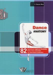 Dance anatomy. 82 esercizi per migliorare flessibilità, forza e tono muscolare con descrizione anatomica - Jacqui Greene Haas - copertina
