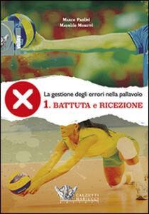 Libro La gestione degli errori nel volley. Con DVD. Vol. 1: Battuta e ricezione. Marco Paolini , Maurizio Moretti