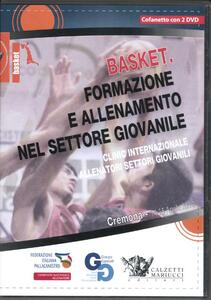 Basket. Formazione e allenamento nel settore giovanile. Clinic internazionale allenatori settori giovanili (Cremona, 14-15 aprile 2012). Con 2 DVD