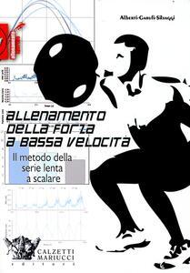 Allenamento della forza a bassa velocità. Il metodo della serie lenta a scalare - Giampiero Alberti,Maurizio Garufi,Nicola Silvaggi - copertina