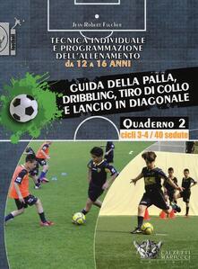 Tecnica individuale e programmazione dell'allenamento da 12 a 16 anni. Vol. 2: Guida della palla, dribbling, tiro di collo e lancio in diagonale. Cicli 3-4/40 sedute.