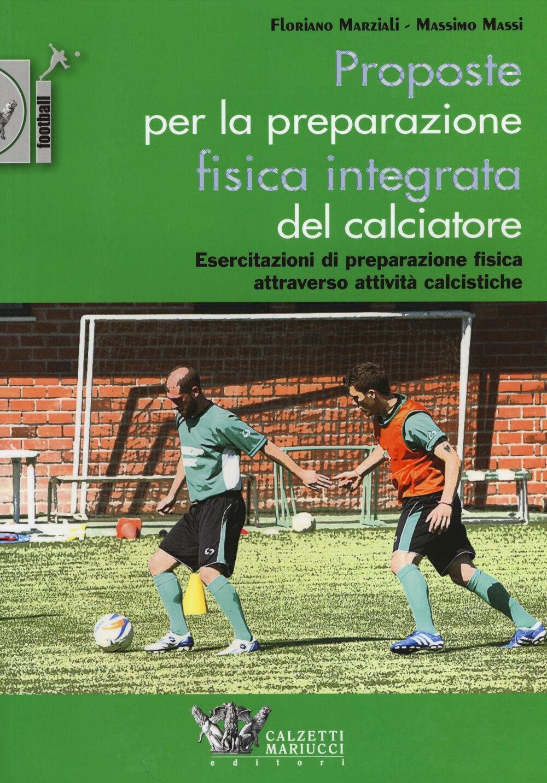 Proposte per la preparazione fisica integrata del calciatore. Esercitazioni di preparazione fisica attraverso attività calcistiche