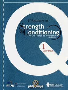I quaderni di strength & conditioning. Per una scienza del movimento dell'uomo. Vol. 1: La forza. - copertina