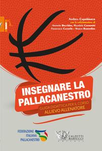 Insegnare la pallacanestro. Guida didattica per il corso allievo allenatore - Andrea Capobianco - copertina
