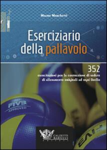 Eserciziario della pallavolo. 352 esercitazioni per la costruzione di sedute di allenamento originali ad ogni livello - Mauro Marchetti - copertina
