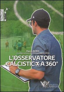 L' osservatore calcistico a 360° - Marco Borri,Christian Androvich - copertina