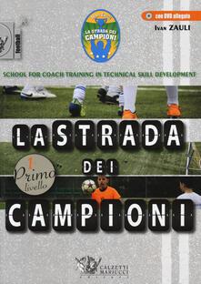 La strada dei campioni. School for coach training in technical skill development. Primo livello. Con CD-ROM - Ivan Zauli - copertina