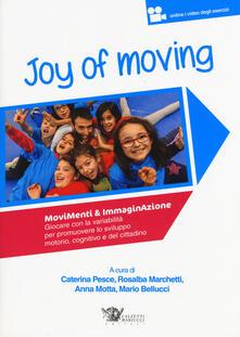 Warholgenova.it Joy of moving. Movimenti & immaginazione. Giocare con la variabilità per promuovere lo sviluppo motorio, cognitivo e del cittadino. Con aggiornamento online Image