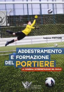 Addestramento e formazione del portiere. La moderna interpretazione del ruolo. Con DVD - Lorenzo Fattori - copertina