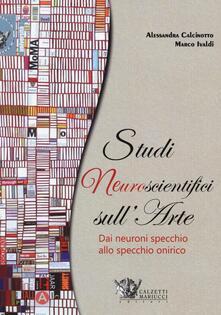 Studi neuroscientifici sull'arte - Alessandra Calcinotto,Marco Ivaldi - copertina