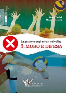 Libro La gestione degli errori nel volley. Con DVD. Vol. 3: Muro e difesa. Marco Paolini , Maurizio Moretti