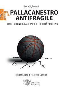Pallacanestro antifragile. Come allenarsi allimprevedibilità sportiva.pdf