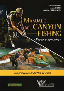 Manuale del canyon fishing. Pesca a spinning - Fabrizio Borri,Marco Borri,Andrea Parravicini - copertina