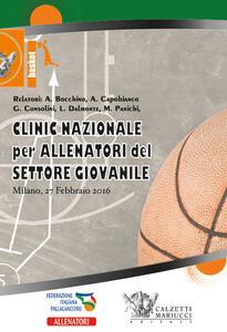 Basket. Clinic nazionale per allenatori del settore giovanile (Milano, 27 febbraio 2016). Con 2 DVD - Antonio Bocchino,Andrea Capobianco,Luca Dalmonte - copertina