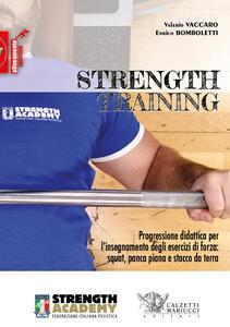Strength training. Progressione didattica per l'insegnamento degli esercizi di forza: squat, panca piana, stacco da terra e loro varianti - Valerio Vaccaro,Enrico Bomboletti - copertina