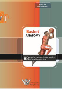 Basket anatomy. 88 esercizi con descrizione tecnica ed analisi anatomica - Brian Cole,Rob Panariello - copertina