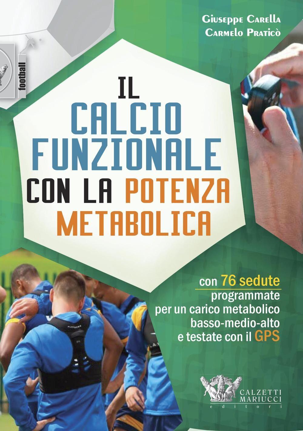 Il calcio funzionale con la potenza metabolica. Con 76 sedute programmate per un carico metabolico basso-medio-alto e testate con il GPS