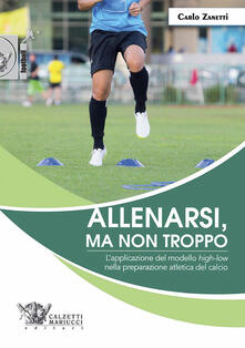 Allenarsi, ma non troppo. L'applicazione del modello «high-low» nella preparazione atletica del calcio - Carlo Zanetti - copertina